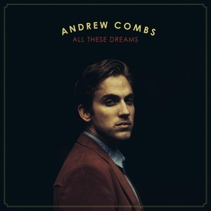 Andrew Combs: All These Dreams (Loose Music)