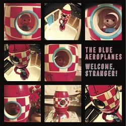 The Blue Aeroplanes: Welcome Stranger! (ArtStar)
