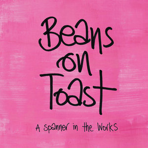 Beans on Toast - A Spanner in the Works (Xtra Mile Recordings)