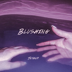 Blushing - Tether (Self Release)