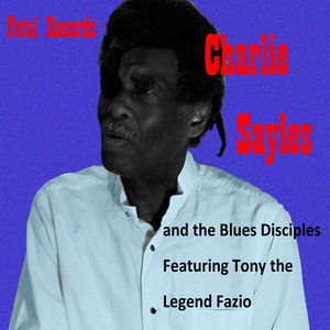 Charlie Sayles: Charlie Sayles And The Blues Disciples (Fetal Records)