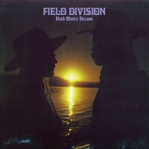 Field Division: Dark Matter Dreams (Bella Union)