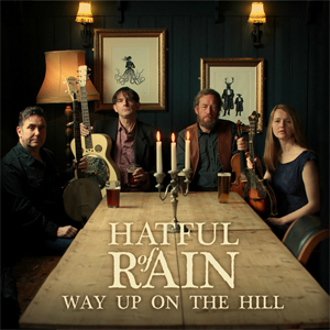 Hatful Of Rain - Way Up On The Hill (Union Music Store)