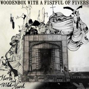 Woodenbox With a Fistful of Fivers – Home and the Wild Hunt (Electric Honey)