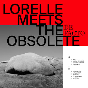 Lorelle Meets the Obsolete: De Facto (Sonic Cathedral)