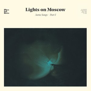 Lights On Moscow: Aorta Songs Pt 1 (Physical Education Recordings)