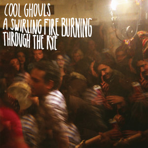Cool Ghouls - A Swirling Fire Burning Through The Rye (Empty Cellar Records)