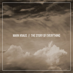 Mark Kraus: The Story Of Everything (Self Released)