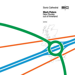 Mark Peters: New Routes out of Innerland (Sonic Cathedral)
