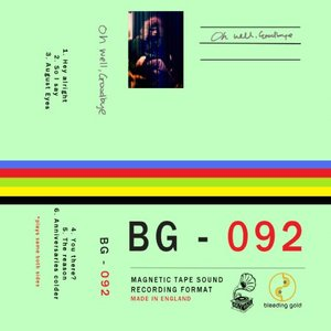 Oh Well, Goodbye – BG092  (Hail Hail Records/Bleeding Gold Records)