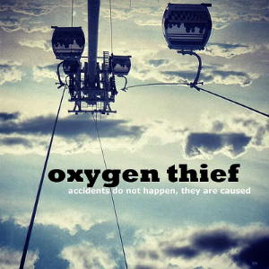 Oxygen Thief - Accidents Do Not Happen They Are Caused (Xtra Mile)