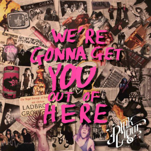 Pink Cigar – We're Gonna Get You Out Of Here (Sawn Off)