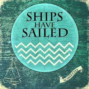 Ships Have Sailed: Someday (Self Released)