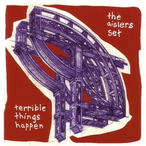 The Aislers Set: Terrible Things Happen, The Last Match, How I Learned To Write Backwards (Reissues)