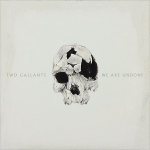 Two Gallants: We Are Undone  (ATO Records)