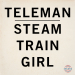 Teleman – Steam Train Girl (Encona)