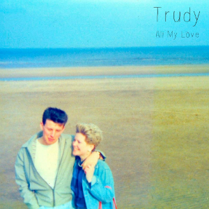 Trudy – All My Love (self-release)