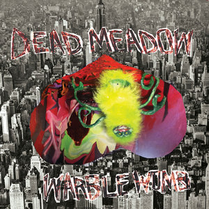 Dead Meadow – Warble Womb (Xemu/The End Records)