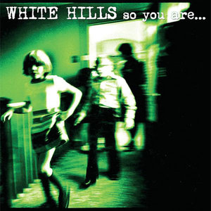 White Hills: So You Are… So You'll Be (Thrill Jockey)