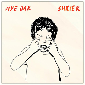Wye Oak: Shriek (City Slang)
