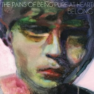 The Pains Of Being Pure At Heart - Belong (Play It Again Sam / Fortuna Pop!)