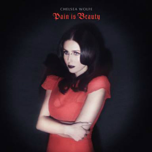 Chelsea Wolfe - Pain is Beauty (Sargent House)