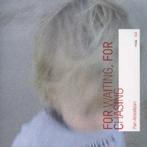 Pan American - For Waiting, For Chasing (Kranky)