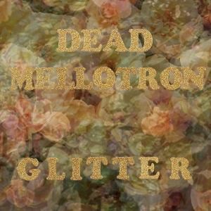 Dead Mellotron - Glitter (Sonic Cathedral)