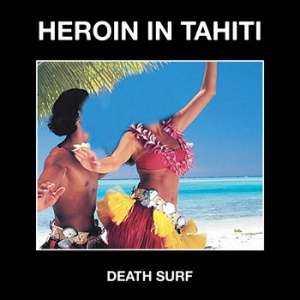 Heroin In Tahiti - Death Surf (Boring Machines)