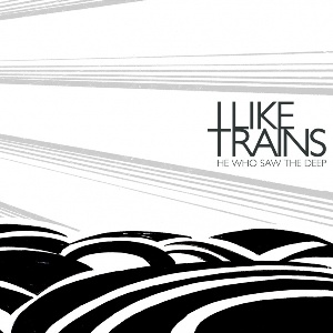 I Like Trains - He Who Saw The Deep (ILT)