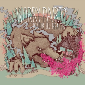 Worry Party - To Our Ill Health (self-released)