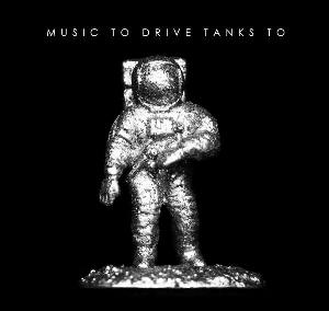Music To Drive Tanks To - Music To Drive Tanks To (self-release)
