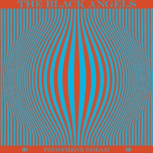 The Black Angels - Phosphene Dream (Blue Horizon)