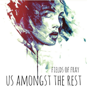 Us Amongst The Rest – Fields of Fray (Hill Farm)