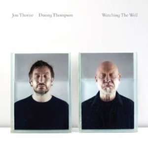 Jon Thorne / Danny Thompson - Watching The Well (Naim Edge)