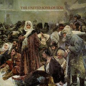 The United Sons Of Toil - When The Revolution Comes, Everything Will Be Beautiful (Phratry)